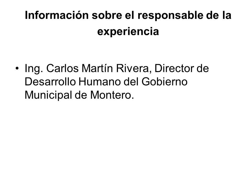 Información sobre el responsable de la experiencia Ing. Carlos Martín Rivera, Director de Desarrollo Humano del Gobierno Municipal de Montero.
