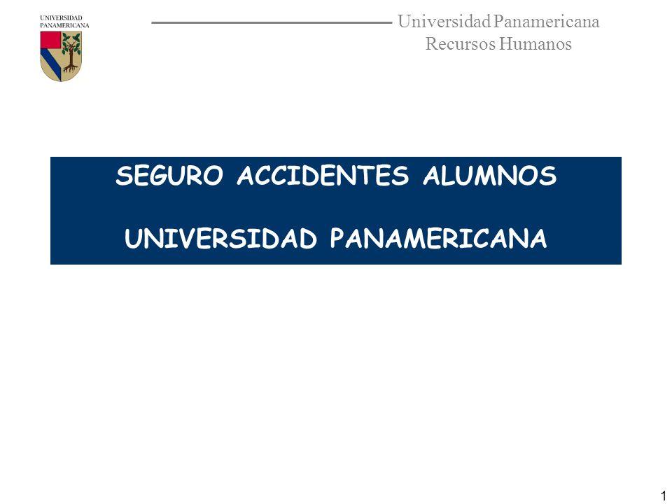 Universidad Panamericana Recursos Humanos 1 SEGURO ACCIDENTES ALUMNOS UNIVERSIDAD PANAMERICANA