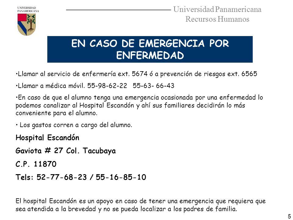 Universidad Panamericana Recursos Humanos 5 Llamar al servicio de enfermería ext. 5674 ó a prevención de riesgos ext. 6565 Llamar a médica móvil. 55-9