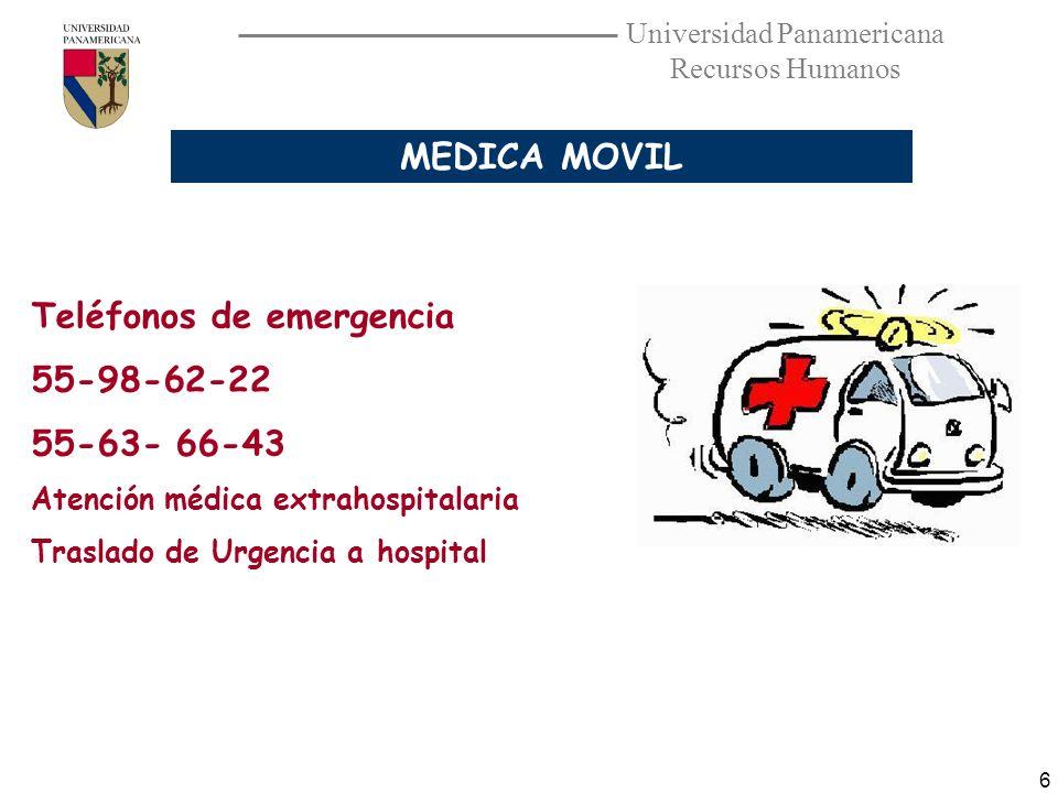 Universidad Panamericana Recursos Humanos 6 MEDICA MOVIL Teléfonos de emergencia 55-98-62-22 55-63- 66-43 Atención médica extrahospitalaria Traslado d