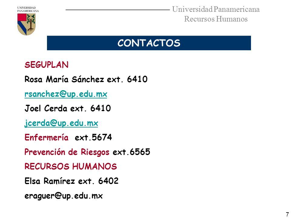 Universidad Panamericana Recursos Humanos 7 CONTACTOS SEGUPLAN Rosa María Sánchez ext. 6410 rsanchez@up.edu.mx Joel Cerda ext. 6410 jcerda@up.edu.mx E