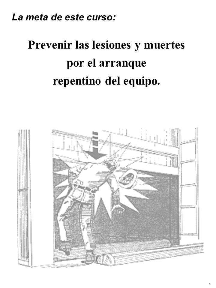 3 La meta de este curso: Prevenir las lesiones y muertes por el arranque repentino del equipo.