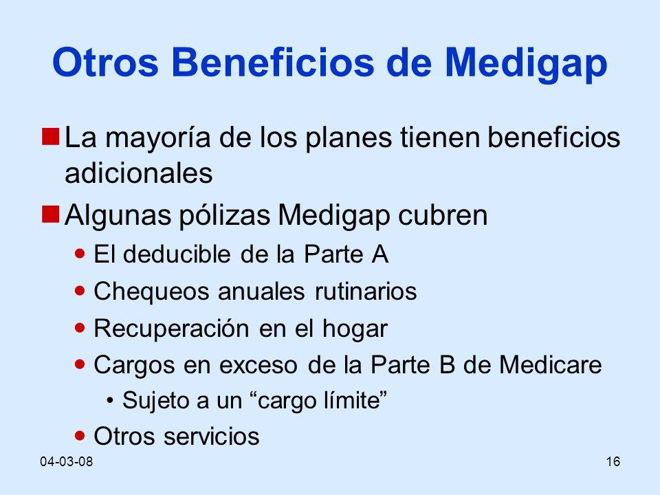 04-03-0816 Otros Beneficios de Medigap La mayoría de los planes tienen beneficios adicionales Algunas pólizas Medigap cubren El deducible de la Parte