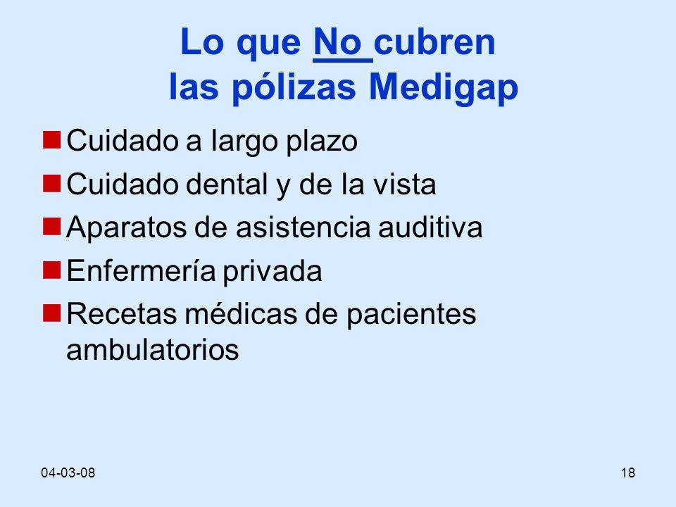 04-03-0818 Lo que No cubren las pólizas Medigap Cuidado a largo plazo Cuidado dental y de la vista Aparatos de asistencia auditiva Enfermería privada Recetas médicas de pacientes ambulatorios