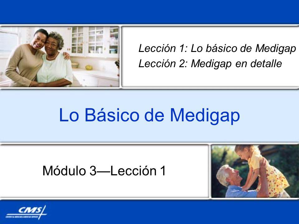 Lo Básico de Medigap Módulo 3Lección 1 Lección 1: Lo básico de Medigap Lección 2: Medigap en detalle