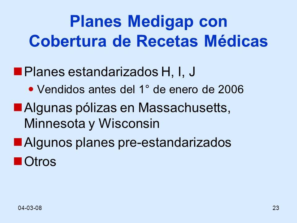 04-03-0823 Planes Medigap con Cobertura de Recetas Médicas Planes estandarizados H, I, J Vendidos antes del 1° de enero de 2006 Algunas pólizas en Massachusetts, Minnesota y Wisconsin Algunos planes pre-estandarizados Otros