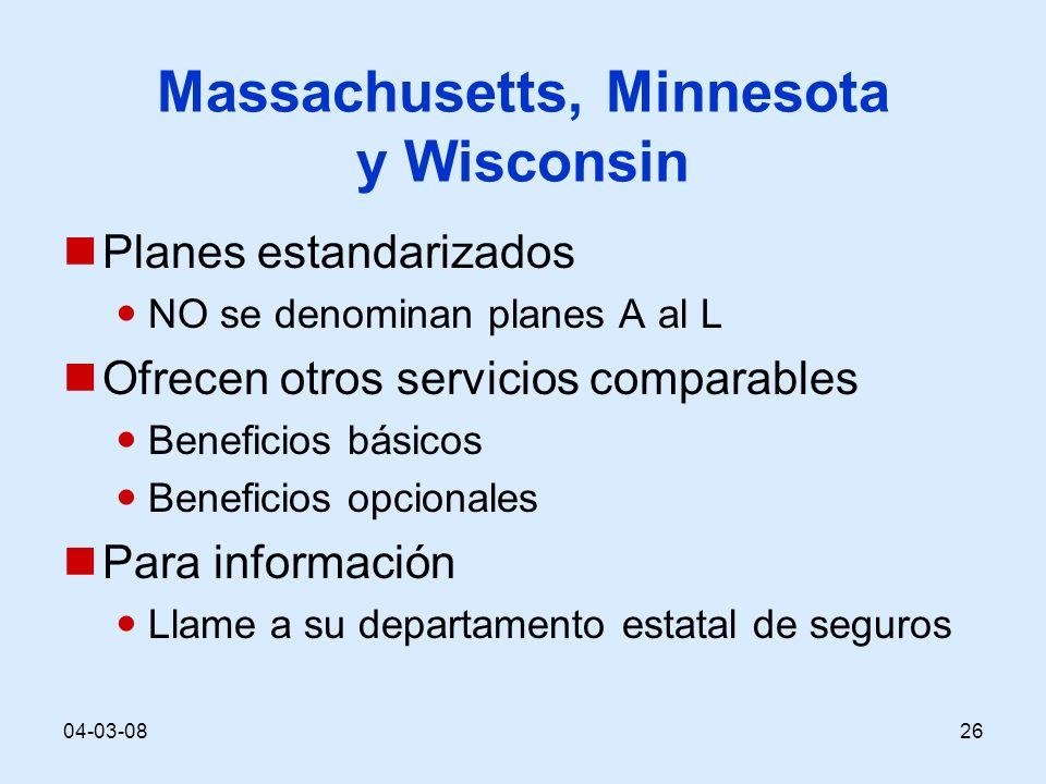 04-03-0826 Massachusetts, Minnesota y Wisconsin Planes estandarizados NO se denominan planes A al L Ofrecen otros servicios comparables Beneficios básicos Beneficios opcionales Para información Llame a su departamento estatal de seguros