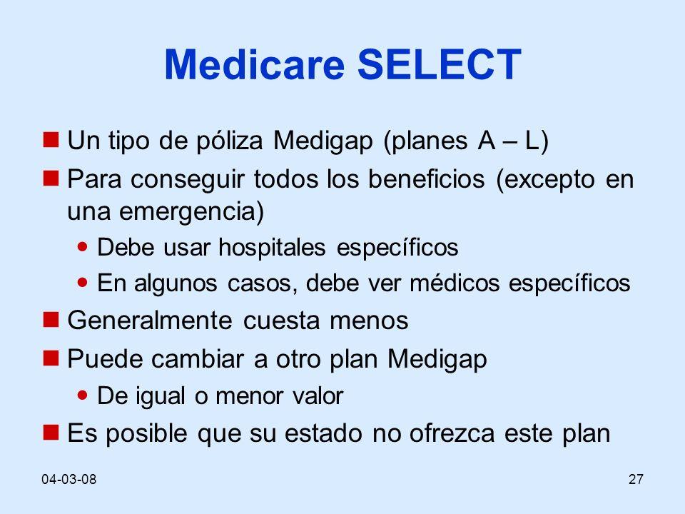 04-03-0827 Medicare SELECT Un tipo de póliza Medigap (planes A – L) Para conseguir todos los beneficios (excepto en una emergencia) Debe usar hospital