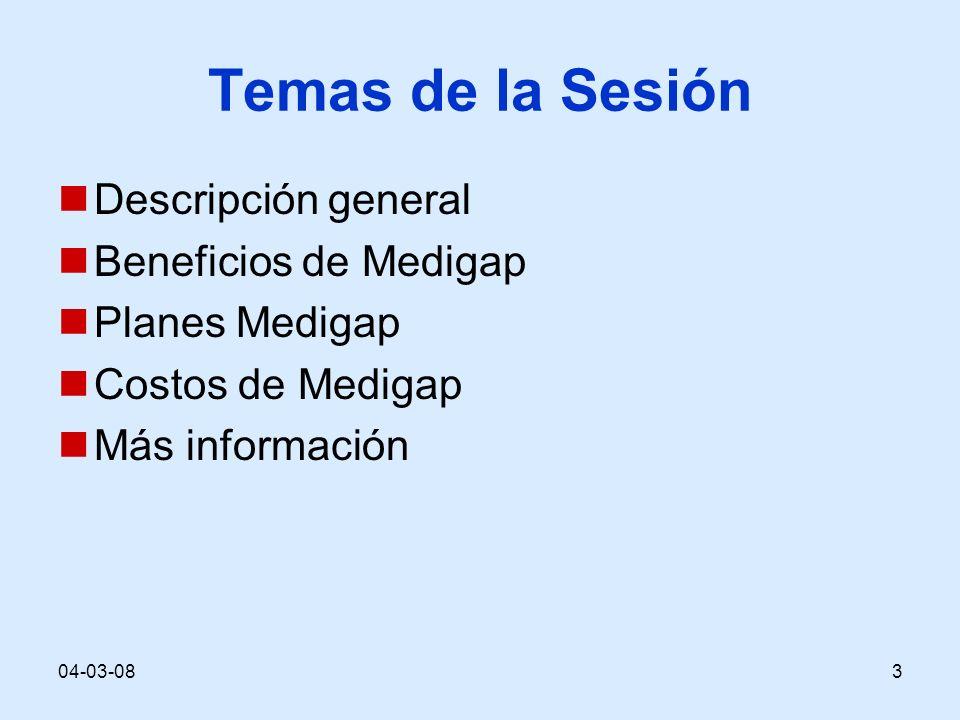 04-03-083 Temas de la Sesión Descripción general Beneficios de Medigap Planes Medigap Costos de Medigap Más información
