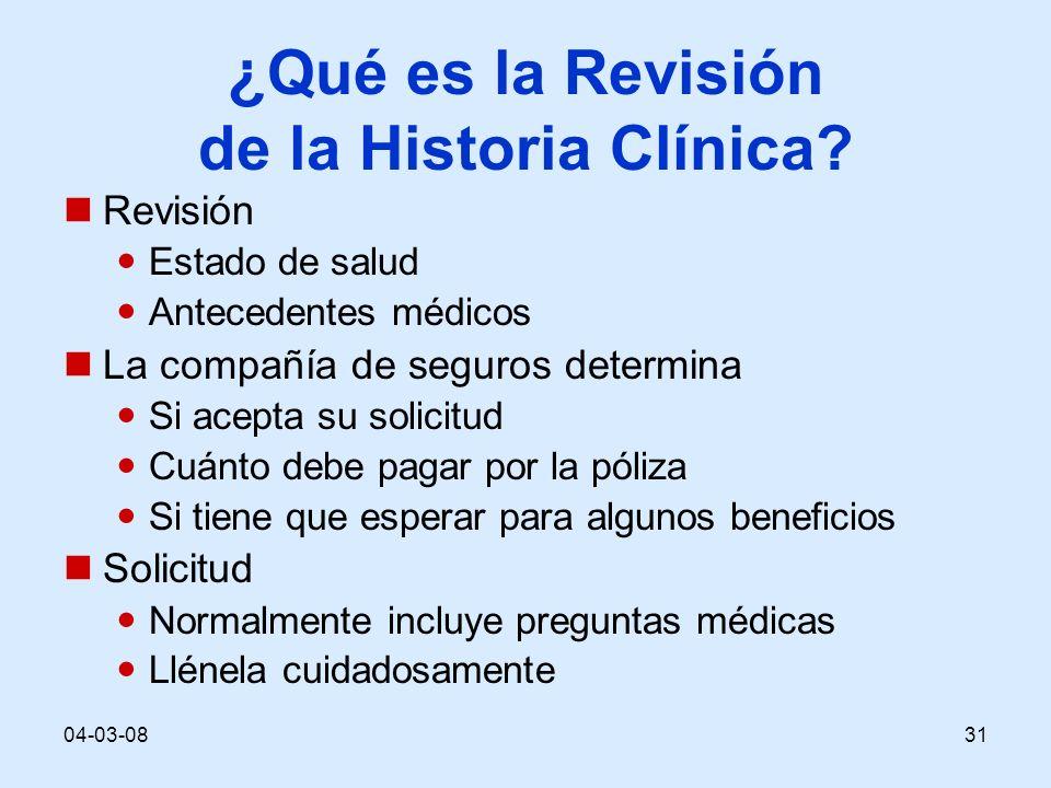 04-03-0831 ¿ Qué es la Revisión de la Historia Clínica? Revisión Estado de salud Antecedentes médicos La compañía de seguros determina Si acepta su so