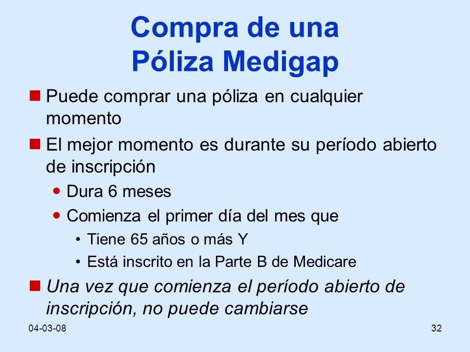 04-03-0832 Compra de una Póliza Medigap Puede comprar una póliza en cualquier momento El mejor momento es durante su período abierto de inscripción Du