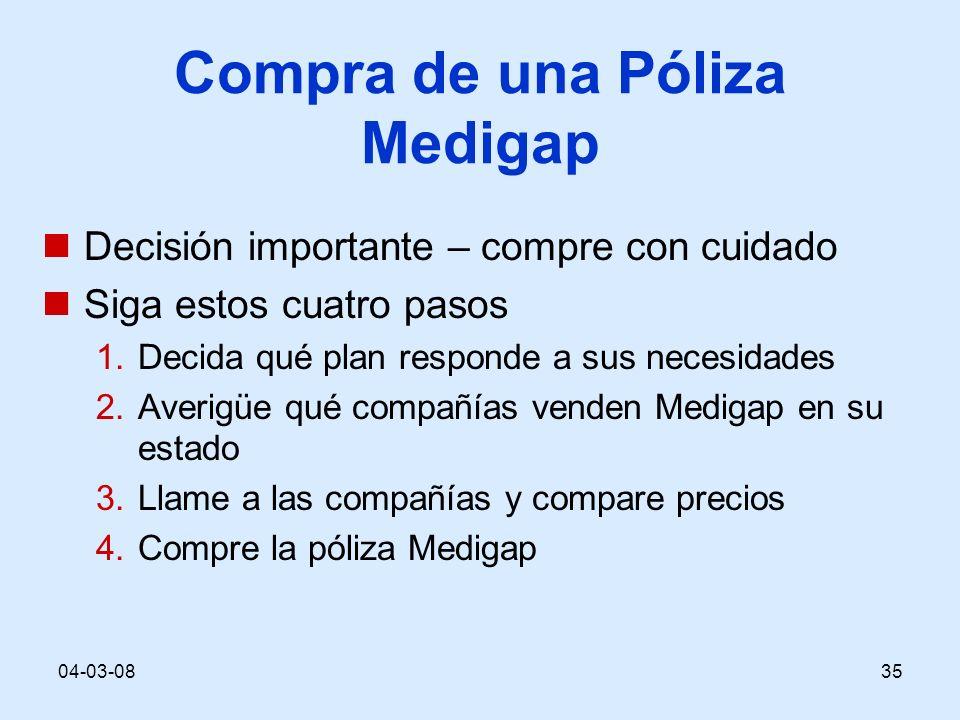 04-03-0835 Compra de una Póliza Medigap Decisión importante – compre con cuidado Siga estos cuatro pasos 1.Decida qué plan responde a sus necesidades