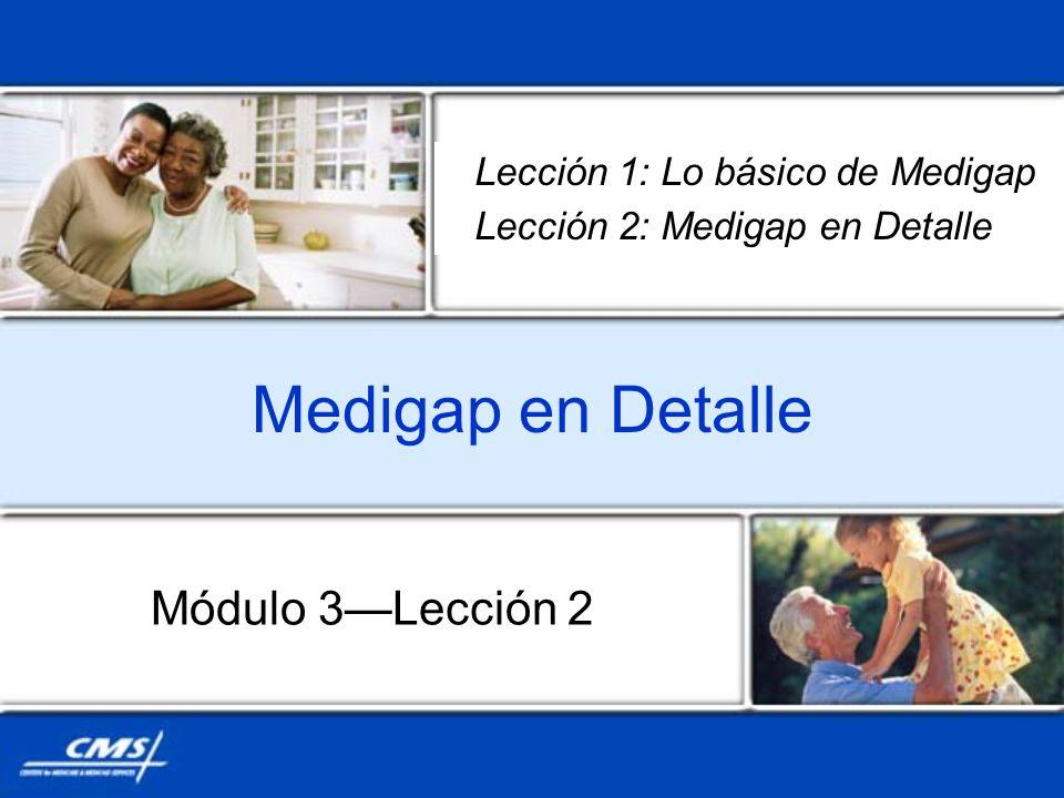 Medigap en Detalle Módulo 3Lección 2 Lección 1: Lo básico de Medigap Lección 2: Medigap en Detalle