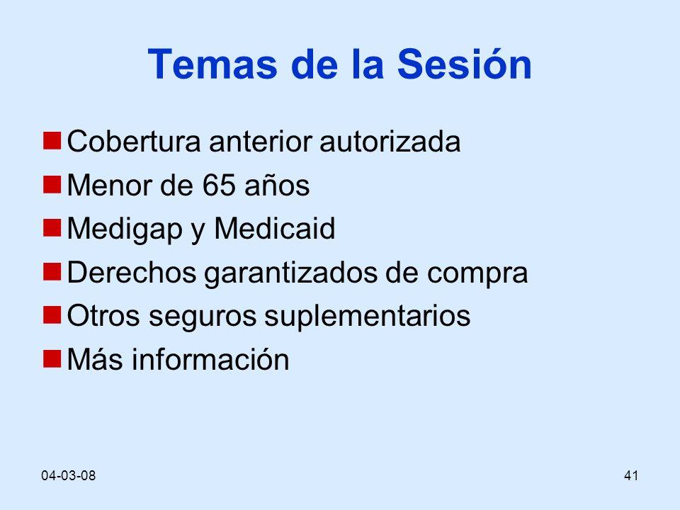 04-03-0841 Temas de la Sesión Cobertura anterior autorizada Menor de 65 años Medigap y Medicaid Derechos garantizados de compra Otros seguros suplementarios Más información