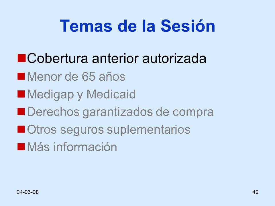 04-03-0842 Temas de la Sesión Cobertura anterior autorizada Menor de 65 años Medigap y Medicaid Derechos garantizados de compra Otros seguros suplementarios Más información