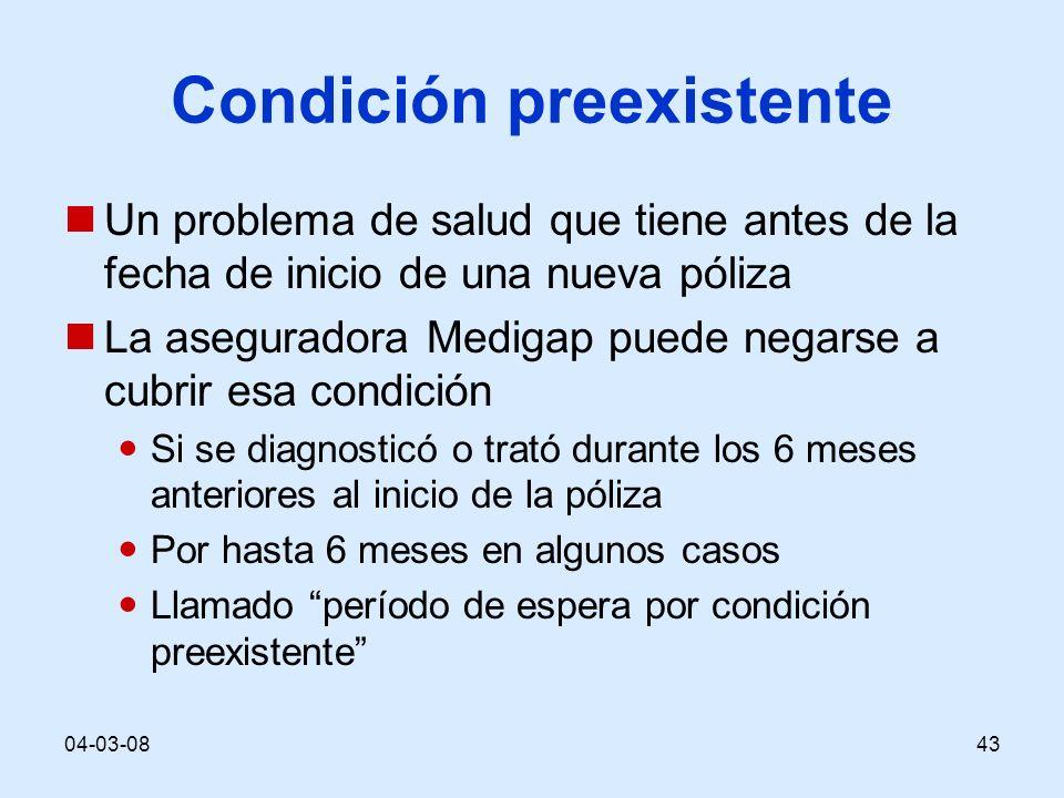 04-03-0843 Condición preexistente Un problema de salud que tiene antes de la fecha de inicio de una nueva póliza La aseguradora Medigap puede negarse