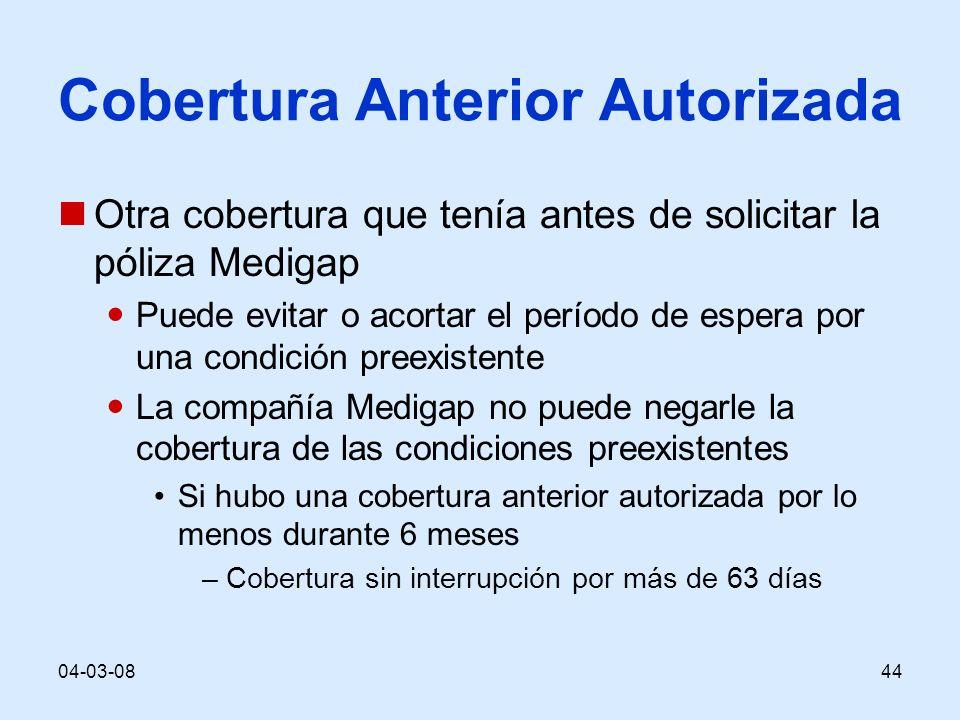 04-03-0844 Cobertura Anterior Autorizada Otra cobertura que tenía antes de solicitar la póliza Medigap Puede evitar o acortar el período de espera por