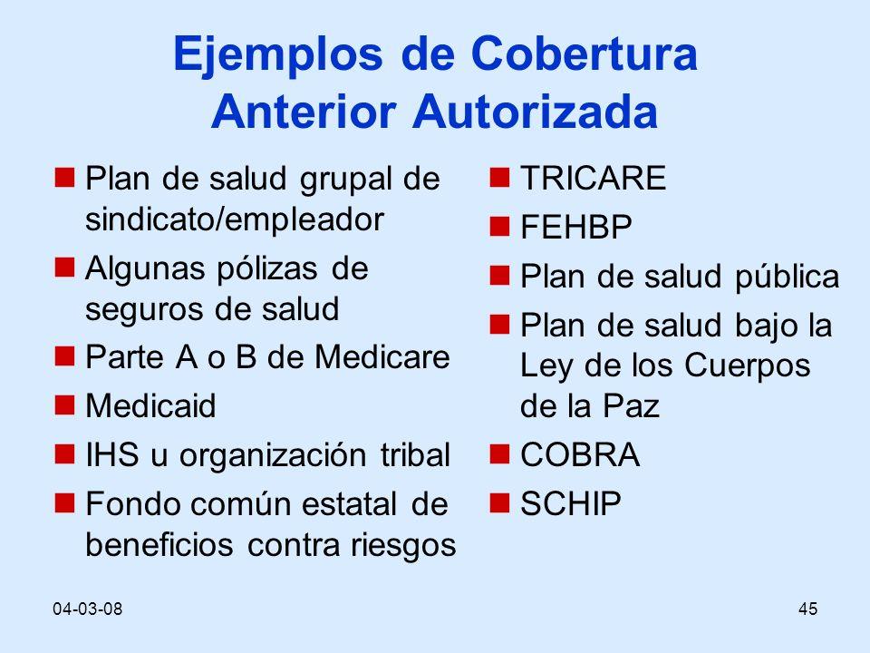 04-03-0845 Ejemplos de Cobertura Anterior Autorizada Plan de salud grupal de sindicato/empleador Algunas pólizas de seguros de salud Parte A o B de Me