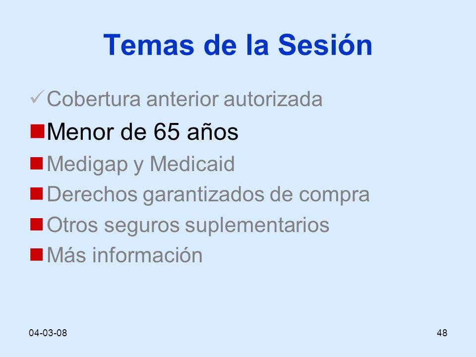 04-03-0848 Temas de la Sesión Cobertura anterior autorizada Menor de 65 años Medigap y Medicaid Derechos garantizados de compra Otros seguros suplementarios Más información