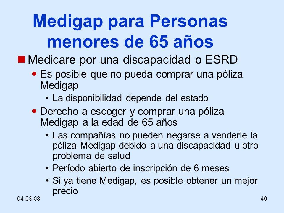 04-03-0849 Medigap para Personas menores de 65 años Medicare por una discapacidad o ESRD Es posible que no pueda comprar una póliza Medigap La disponi