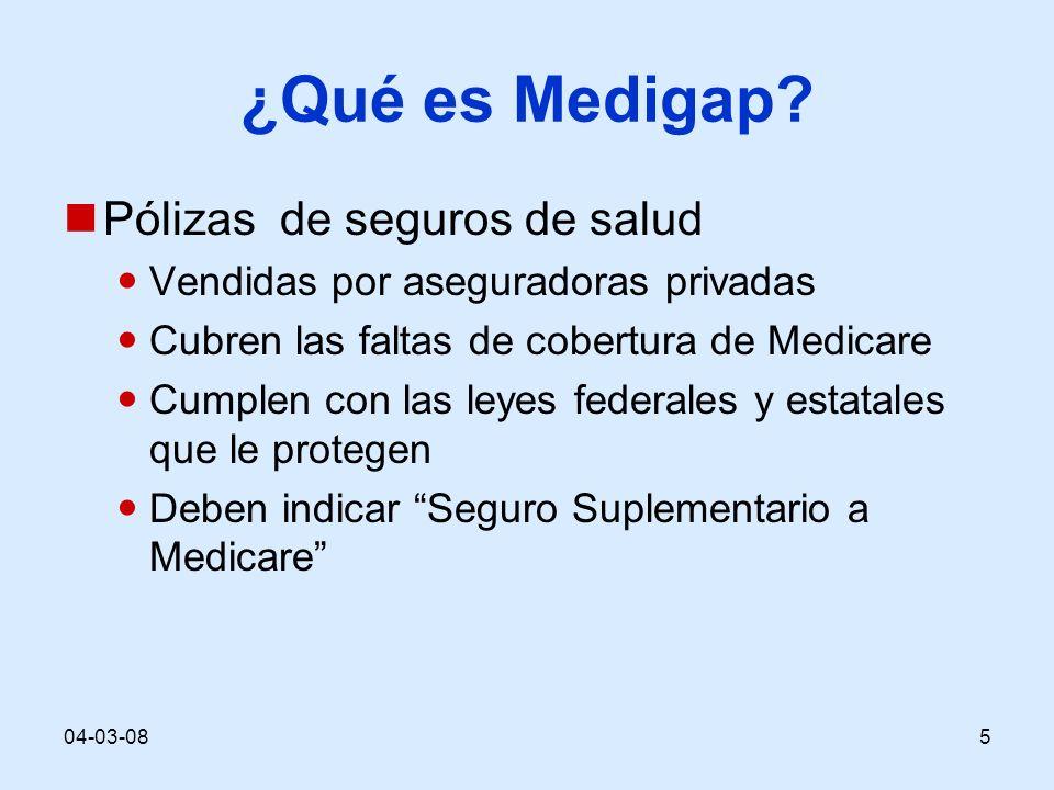 04-03-085 ¿Qué es Medigap? Pólizas de seguros de salud Vendidas por aseguradoras privadas Cubren las faltas de cobertura de Medicare Cumplen con las l