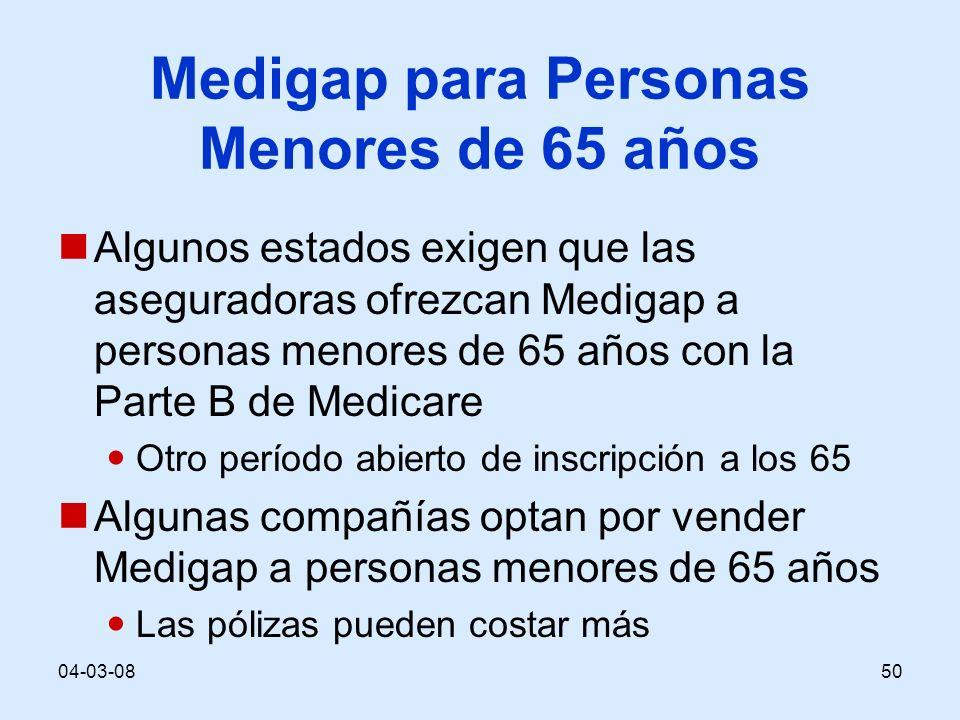 04-03-0850 Medigap para Personas Menores de 65 años Algunos estados exigen que las aseguradoras ofrezcan Medigap a personas menores de 65 años con la