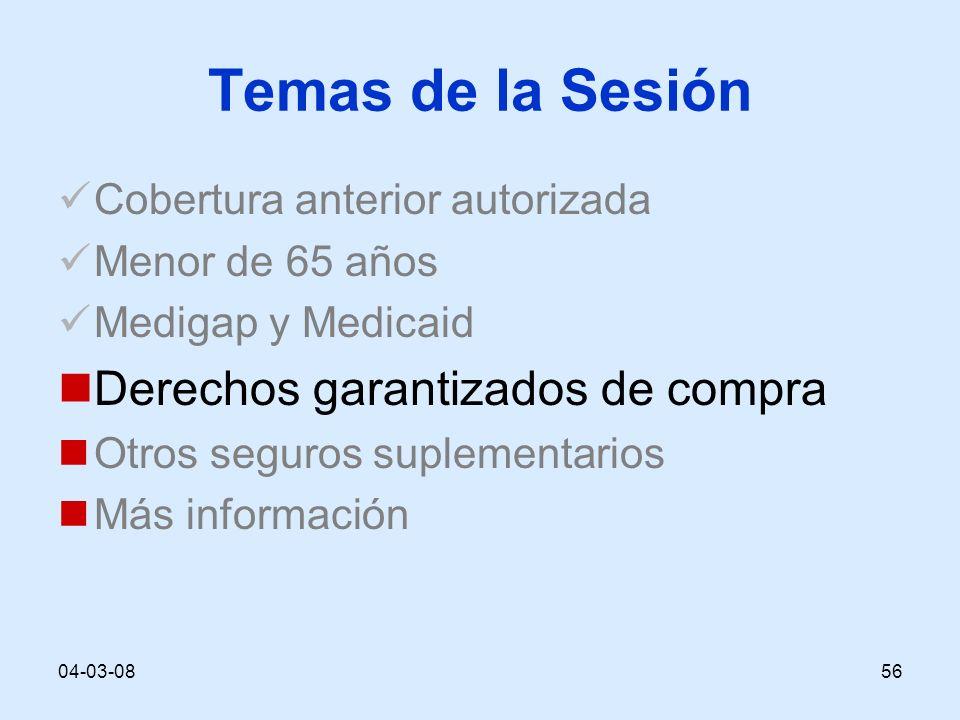 04-03-0856 Temas de la Sesión Cobertura anterior autorizada Menor de 65 años Medigap y Medicaid Derechos garantizados de compra Otros seguros suplementarios Más información