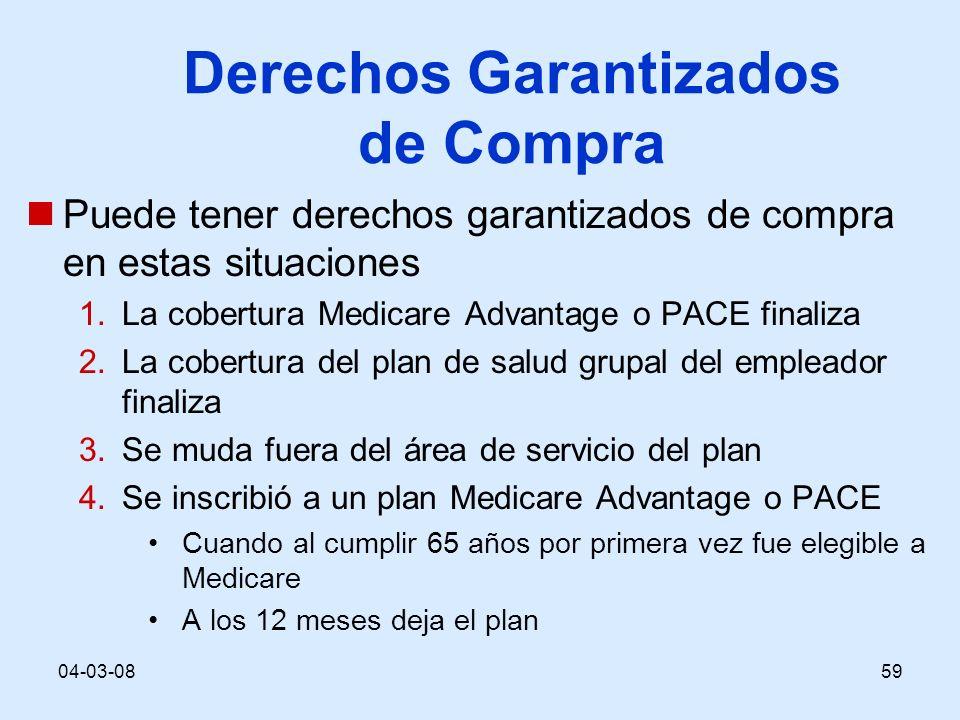 04-03-0859 Derechos Garantizados de Compra Puede tener derechos garantizados de compra en estas situaciones 1.La cobertura Medicare Advantage o PACE f