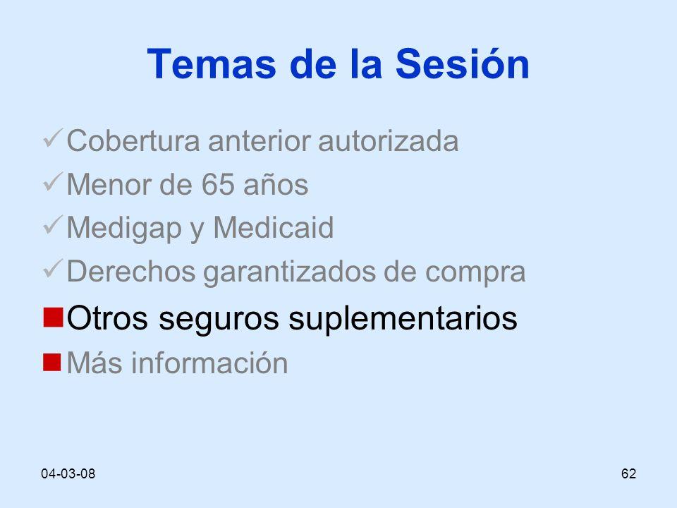 04-03-0862 Temas de la Sesión Cobertura anterior autorizada Menor de 65 años Medigap y Medicaid Derechos garantizados de compra Otros seguros suplementarios Más información