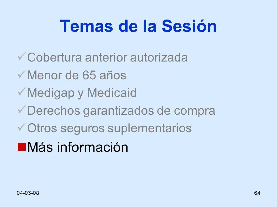 04-03-0864 Temas de la Sesión Cobertura anterior autorizada Menor de 65 años Medigap y Medicaid Derechos garantizados de compra Otros seguros suplementarios Más información