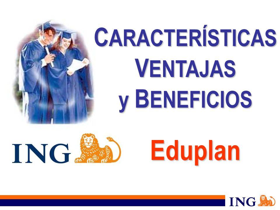 Eduplan C ARACTERÍSTICAS V ENTAJAS y B ENEFICIOS