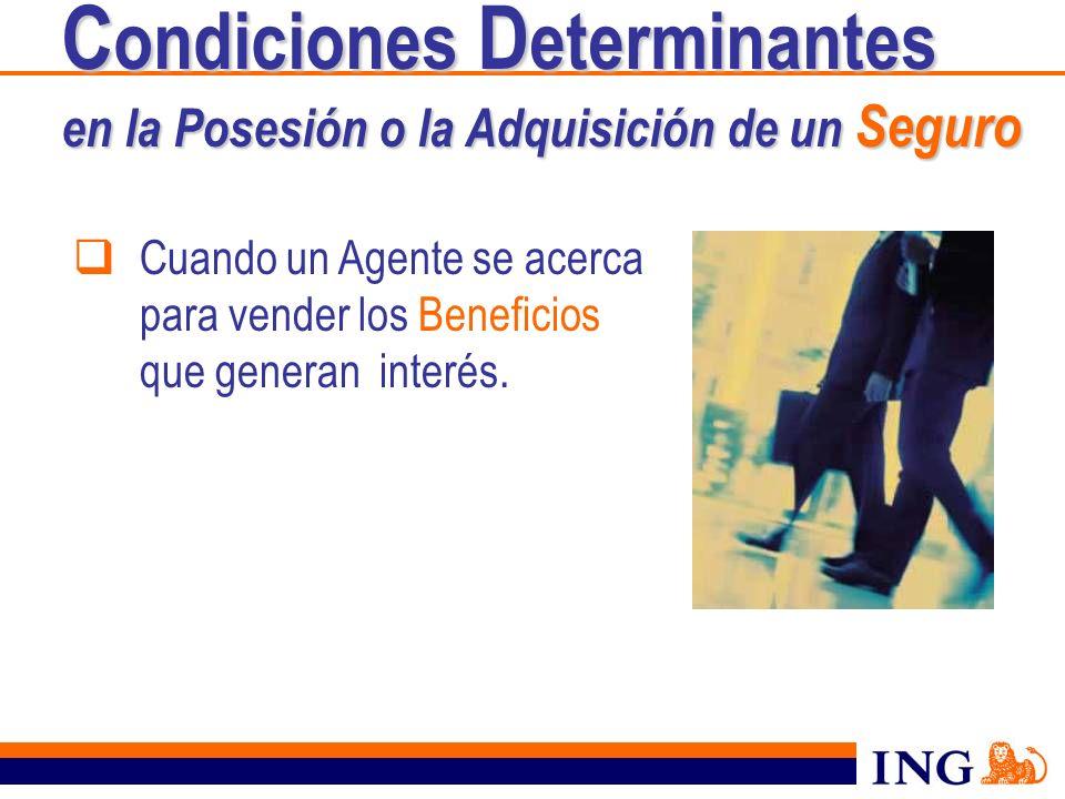 Cuando un Agente se acerca para vender los Beneficios que generan interés. C ondiciones D eterminantes en la Posesión o la Adquisición de un Seguro