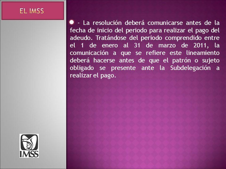 - La resolución deberá comunicarse antes de la fecha de inicio del periodo para realizar el pago del adeudo.