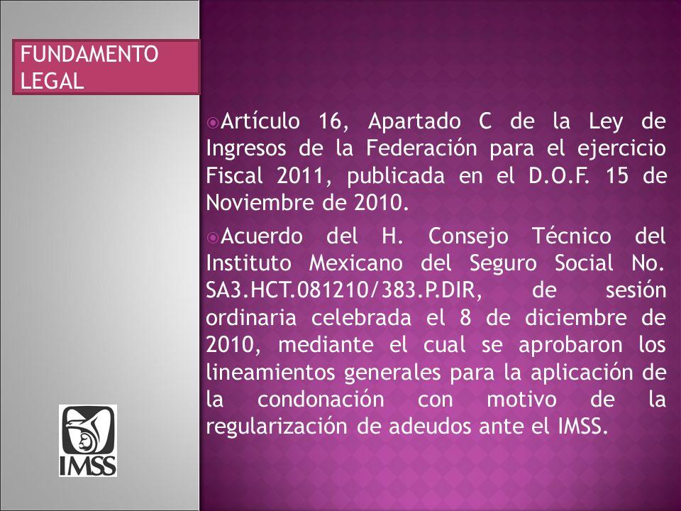 Artículo 16, Apartado C de la Ley de Ingresos de la Federación para el ejercicio Fiscal 2011, publicada en el D.O.F. 15 de Noviembre de 2010. Acuerdo