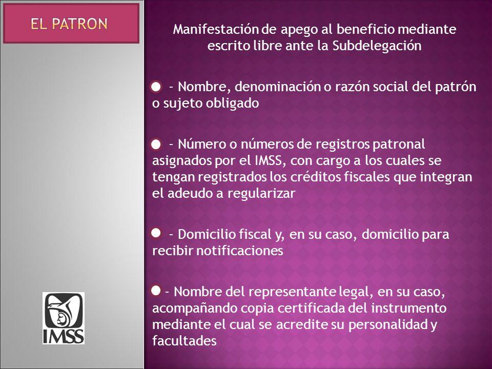Manifestación de apego al beneficio mediante escrito libre ante la Subdelegación - Nombre, denominación o razón social del patrón o sujeto obligado -