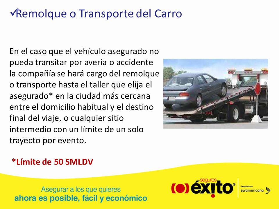 Remolque o Transporte del Carro En el caso que el vehículo asegurado no pueda transitar por avería o accidente la compañía se hará cargo del remolque