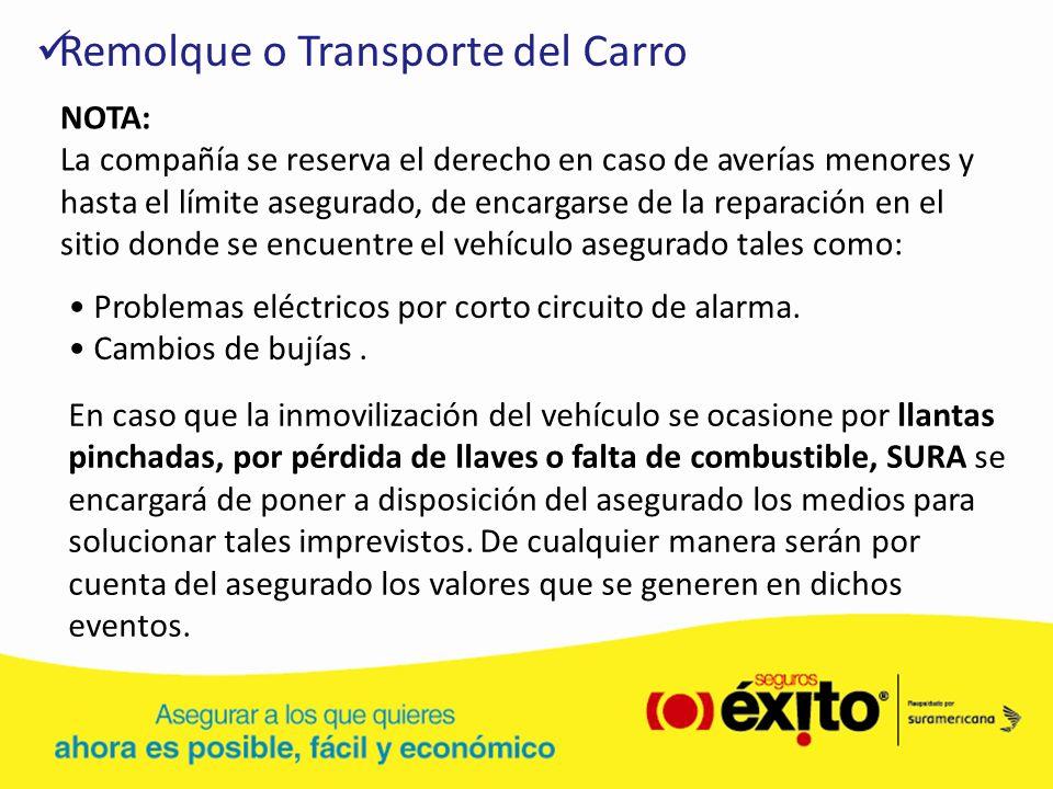Remolque o Transporte del Carro NOTA: La compañía se reserva el derecho en caso de averías menores y hasta el límite asegurado, de encargarse de la re