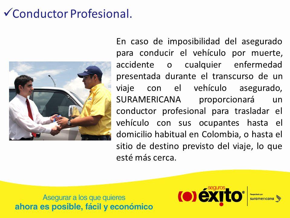 Conductor Profesional. En caso de imposibilidad del asegurado para conducir el vehículo por muerte, accidente o cualquier enfermedad presentada durant