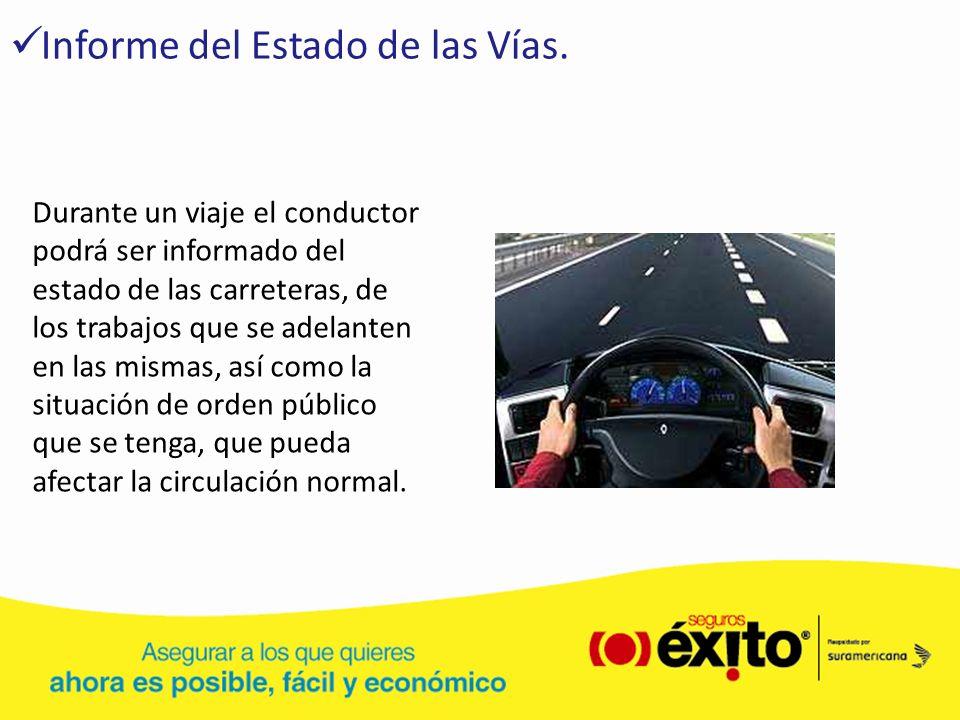 Informe del Estado de las Vías. Durante un viaje el conductor podrá ser informado del estado de las carreteras, de los trabajos que se adelanten en la