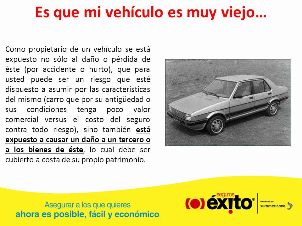 Es que mi vehículo es muy viejo… Como propietario de un vehículo se está expuesto no sólo al daño o pérdida de éste (por accidente o hurto), que para