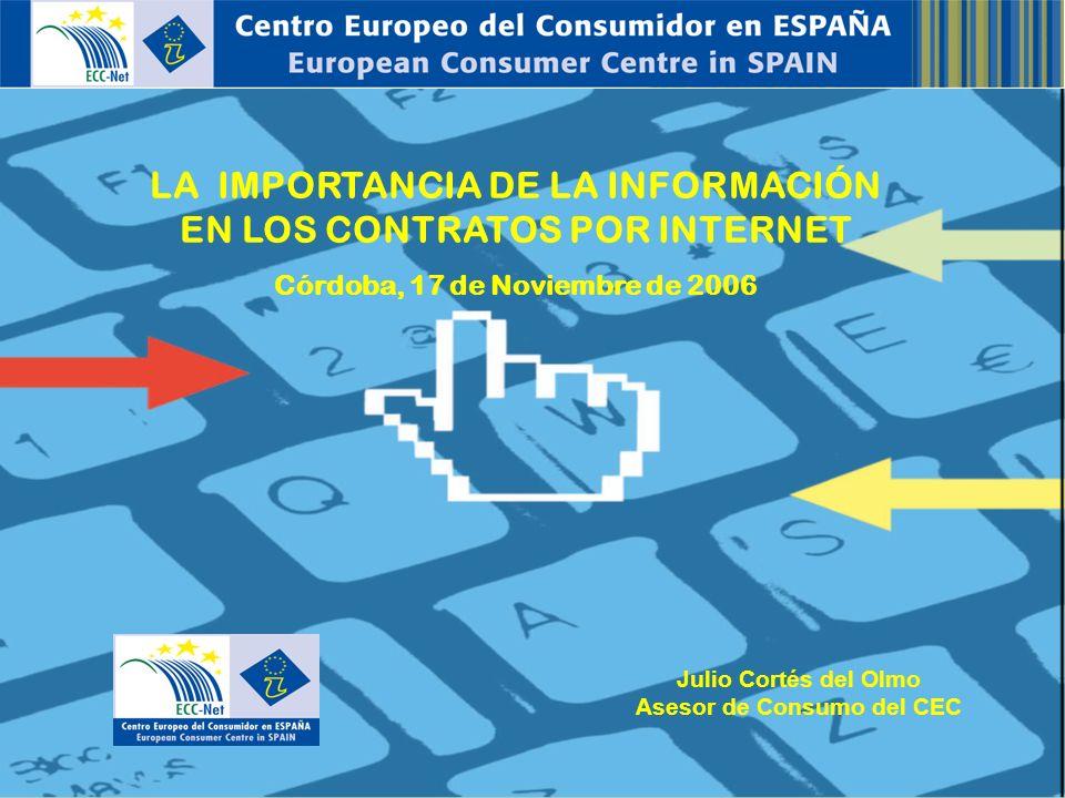 Julio Cortés del Olmo Asesor de Consumo del CEC LA IMPORTANCIA DE LA INFORMACIÓN EN LOS CONTRATOS POR INTERNET Córdoba, 17 de Noviembre de 2006