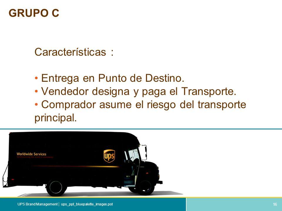 16 ups_ppt_bluepalette_images.potUPS Brand Management GRUPO C Características : Entrega en Punto de Destino. Vendedor designa y paga el Transporte. Co