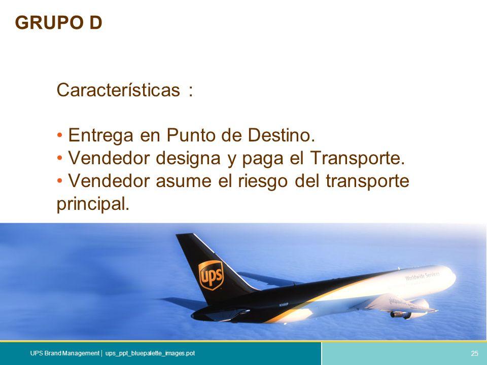 25 ups_ppt_bluepalette_images.potUPS Brand Management GRUPO D Características : Entrega en Punto de Destino. Vendedor designa y paga el Transporte. Ve