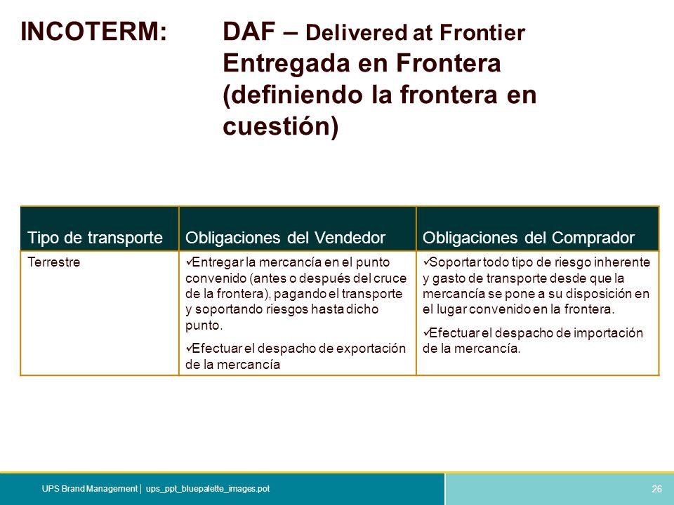 26 ups_ppt_bluepalette_images.potUPS Brand Management INCOTERM: DAF – Delivered at Frontier Entregada en Frontera (definiendo la frontera en cuestión)