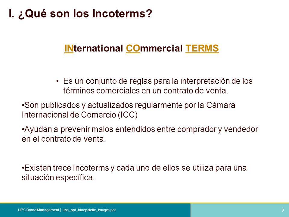 3 ups_ppt_bluepalette_images.potUPS Brand Management I. ¿Qué son los Incoterms? INternational COmmercial TERMS Es un conjunto de reglas para la interp