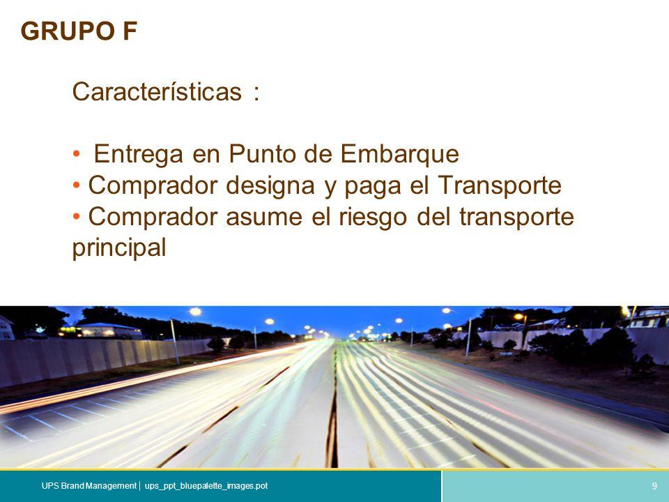 9 ups_ppt_bluepalette_images.potUPS Brand Management GRUPO F Características : Entrega en Punto de Embarque Comprador designa y paga el Transporte Com