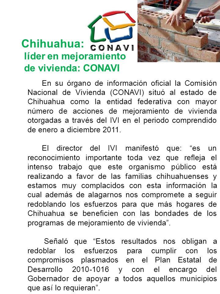 En su órgano de información oficial la Comisión Nacional de Vivienda (CONAVI) situó al estado de Chihuahua como la entidad federativa con mayor número de acciones de mejoramiento de vivienda otorgadas a través del IVI en el periodo comprendido de enero a diciembre 2011.