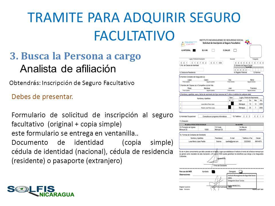 3. Busca la Persona a cargo Analista de afiliación TRAMITE PARA ADQUIRIR SEGURO FACULTATIVO Obtendrás: Inscripción de Seguro Facultativo Debes de pres