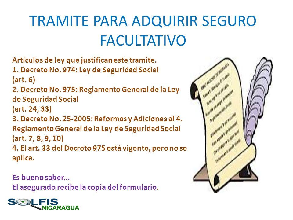 TRAMITE PARA ADQUIRIR SEGURO FACULTATIVO Artículos de ley que justifican este tramite. 1. Decreto No. 974: Ley de Seguridad Social (art. 6) 2. Decreto