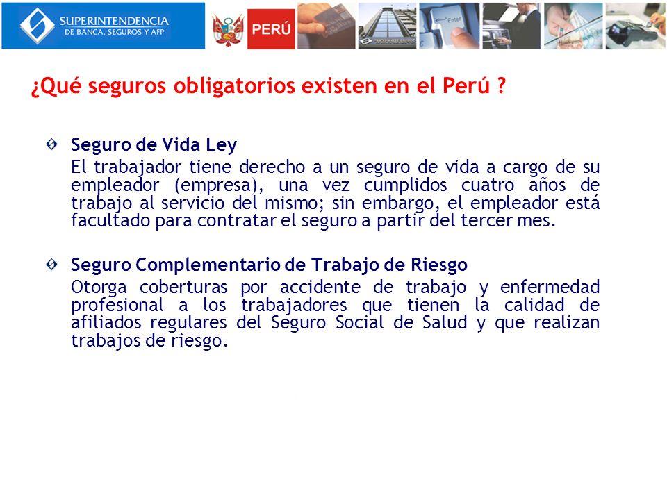 ¿Qué seguros obligatorios existen en el Perú ? Seguro de Vida Ley El trabajador tiene derecho a un seguro de vida a cargo de su empleador (empresa), u